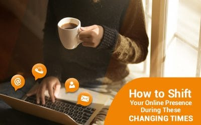 How to Shift Your Online Presence During These Changing Times
